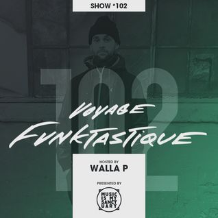 VOYAGE FUNKTASTIQUE - Show #102 (Hosted by Walla P)