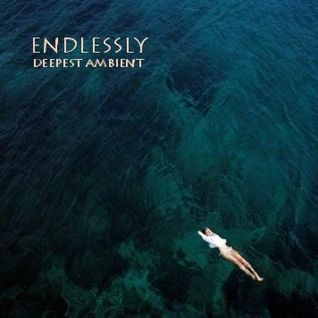 Endlessly - Deepest Ambient