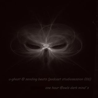 u-ghost @ sending beats (podcast studiosession 016) @owl´s dark mind´s 21.06.2015