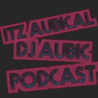 DJ AUBIC - ITZ AUBICAL PODCAST [LIVE 2015-2-25]