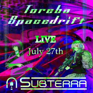 Toreba Spacedrift LIVE from Subterra @ The Cove - July 27th 2016