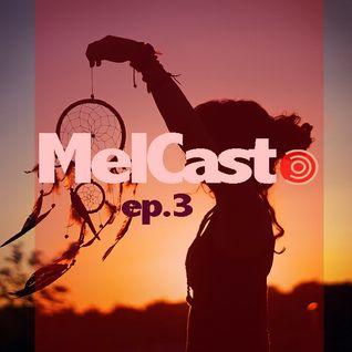 MelCast Ep.3