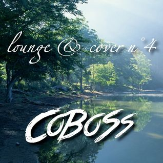 Lounge & Cover n°4 (APRIL 2016) Mixed by COBOSS #Podcast
