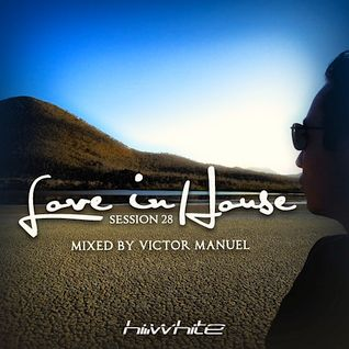 Hi-White Presents Session 28 Love in House - Mixed by Victor Manuel