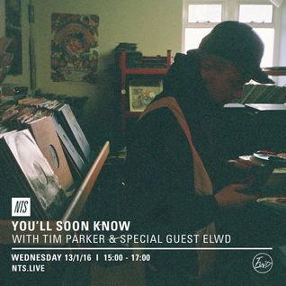 You'll Soon Know w/ Tim Parker & ELWD - 13th January 2016