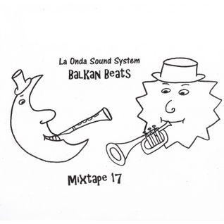 La Onda Sound System - Balkan Beats Mixtape 17 by DJ Yoda