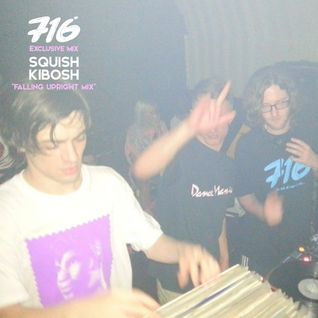 716 Exclusive Mix - Squish Kibosh - Falling Upright Mix