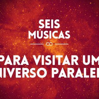 #12 - SEIS MÚSICAS PRA VISITAR UM UNIVERSO PARALELO
