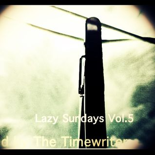 Lazy Sundays Vol.5 mixed by The Timewriter May 2014