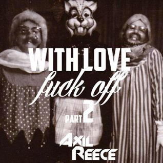 With Love Fuck Off (2nd edition) mini mix - Axil Reece