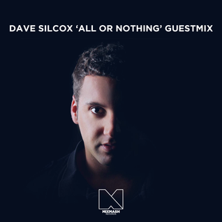 Dave Silcox 'All or Nothing' Guestmix