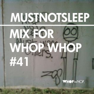 Mustnotsleep - Mix For Whopwhop #41