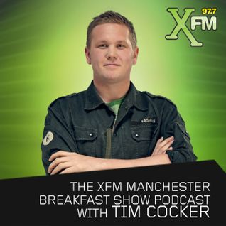 The Xfm Breakfast Show Podcast with Tim Cocker - Episode 61