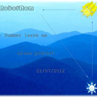 RobotRom - Summer leave me alone podcast 22.07.12.