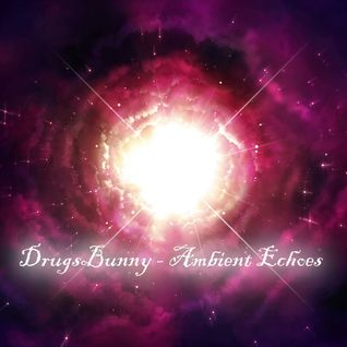 DrugsBunny - Ambient Echoes Part 1 2012.07.23.