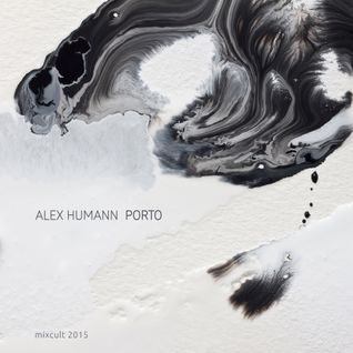 MixCult Radio Podcast # 158 Alex Humann - Porto (2015)