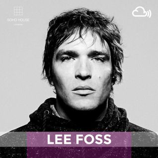 SOHO HOUSE MUSIC / 006: LEE FOSS