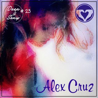 Alex Cruz - Deep & Sexy Podcast #23