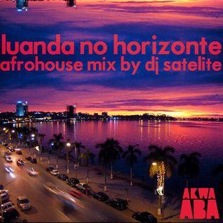 Luanda No Horizonte Vol 1 By Dj Satelite - Akwaaba Musica & Seres Produções