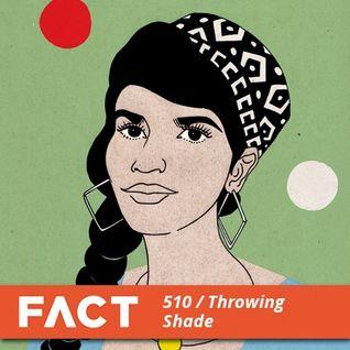 FACT mix 510 - Throwing Shade