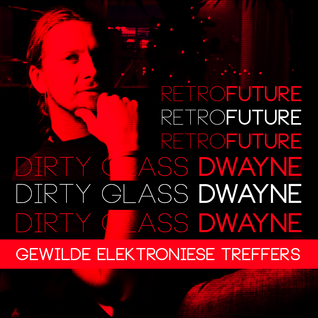 Gewilde Elektroniese Treffers - Dirty Glass Dwayne