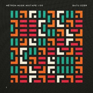 Métron Musik Mixtape - 010 - Batu Ozer