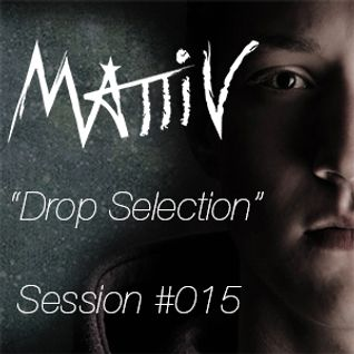 "Mattiv's ""Drop Selection"" Session #015"