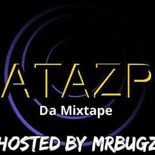 ATAZP DA Mixtape.....Hosted by MrBugz