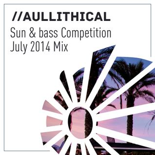 Aullithical // Sun & Bass Competition Mix // July 2014