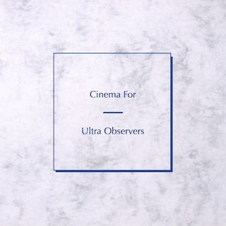 Cinema For Ultra Observers