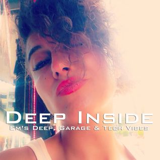 Deep Inside: 'Em's Deep, Garage & Tech Vibes'