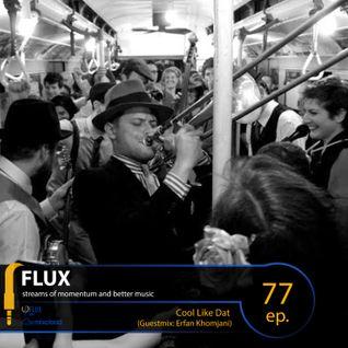 FLUX 77 // Cool Like Dat (Guestmix: Erfan Khomjani)