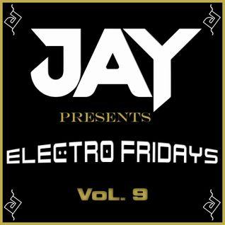 JAY presents Electro Fridays VoL. 9