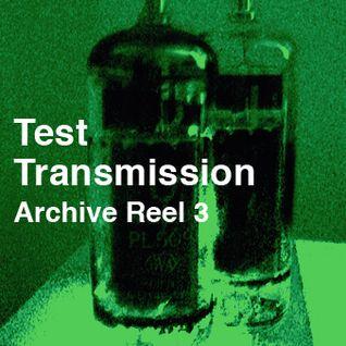 Test Transmission Archive Reel 3