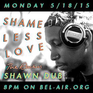 SHAMELESS LOVE VIII w/ THE DUCHESS & SHAWN DUB on Bel-Air Radio 5.18.15
