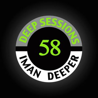 Deep Sessions Radioshow | Episode 58 | by Iman Deeper