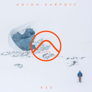 Anton Karpoff presents LOOM - 033