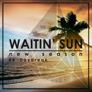 Waitin' Sun - New Season - 04. Daybreak