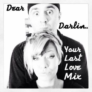 Dear Darlin.....Your Last Love Mix