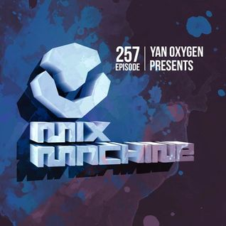Mix Machine 257 (11 Feb 2016) With Yan Oxygen