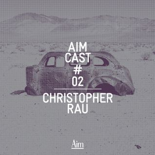 Aim Cast # 02 — Christopher Rau