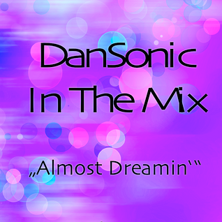 """DanSonic In The Mix """"Almost Dreamin'"""""""