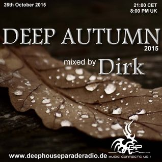 Deep Autumn 2015 - mixed by Dirk (26th Oct. 2015) on DeepHouseParadeRadio.de