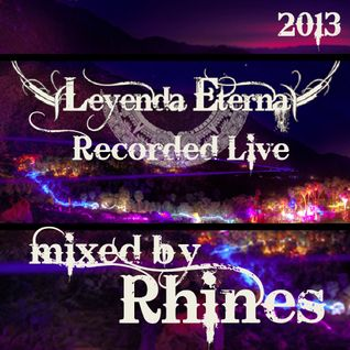 Recorded LIVE @ Leyenda Eterna 2013 _ Canon de Guadalupe, Mexico : 04.04.13 - mixed by Rhines