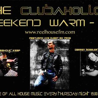 The Clubaholic Weekend Warmup Radio Show 2014 ft. guest mix from Di Maldi 16/01/14