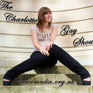 The Charlotte Gay Show Podcast 04-11-12