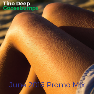 Tino Deep - Goosebumps ( June 2016 Promo Mix)