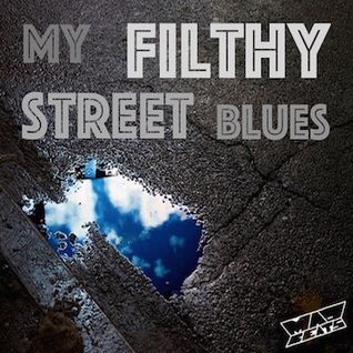 MY FILTHY STREET BLUES