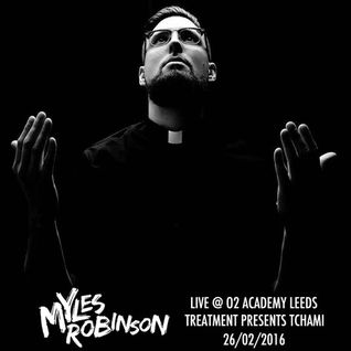 MYLES ROBINSON LIVE @ O2 ACADEMY, LEEDS - TREATMENT PRESENTS TCHAMI - 26/02/2016