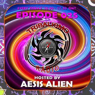 TRIBALISMO RADIO hosted by Aesis Alien EPISODE 025